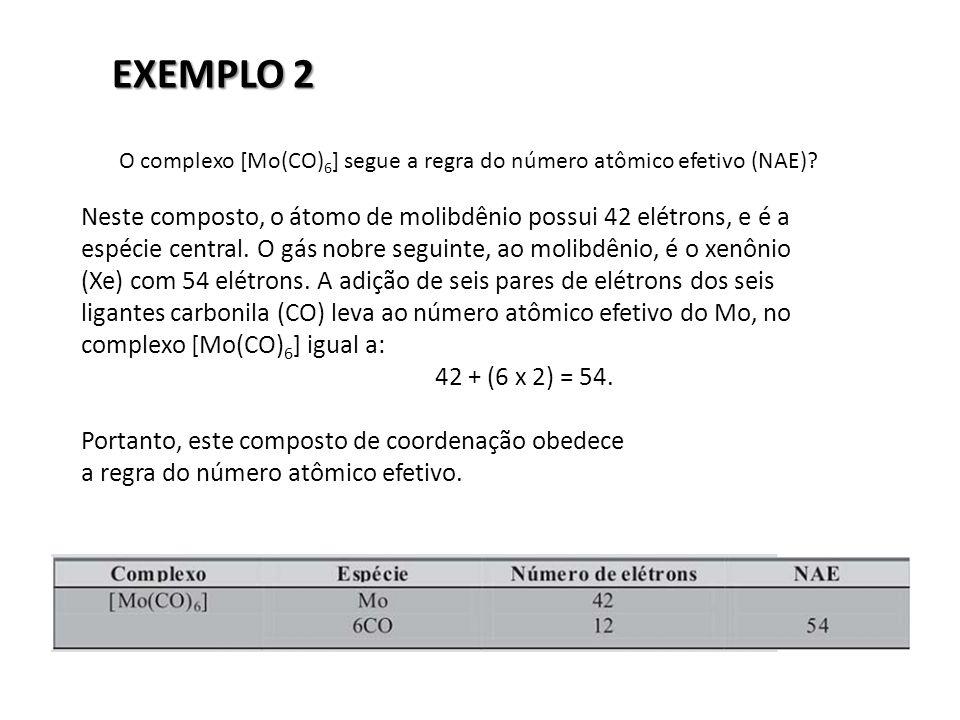 EXEMPLO 2 O complexo [Mo(CO)6] segue a regra do número atômico efetivo (NAE) Neste composto, o átomo de molibdênio possui 42 elétrons, e é a.